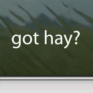 Got Hay? White Sticker Farmer Car Laptop Vinyl Window