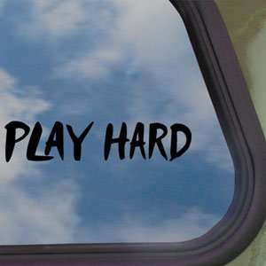 Play Hard Black Decal Truck Bumper Window Vinyl Sticker