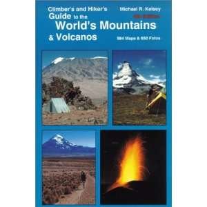 Hikers and Climbers Guide to the Worlds Mountains and Volcanos (4th